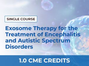Exosome Therapy for the Treatment of Encephalitis and Autistic Spectrum Disorders by Marvin Sponaugle, M.D. | AMMG Continuing Education Credits (CME) Certification