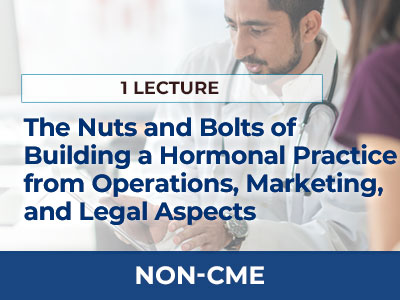 You Took a Hormone Course, Now What? The Nuts and Bolts of Building a Hormonal Practice from Operations, Marketing, and Legal Aspects | AMMG Online Education - Non-CME