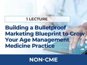 Building a Bulletproof Marketing Blueprint to Grow Your Age Management Medicine Practice | AMMG Online Education - Non-CME