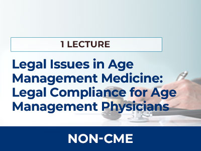Legal Issues in Age Management Medicine: A Discussion of Legal Compliance for Age Management Physicians | AMMG Online Education - Non-CME