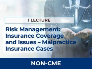 Risk Management: Insurance Coverage and Issues – A Discussion of Malpractice Insurance Cases | AMMG Online Education Non-CME